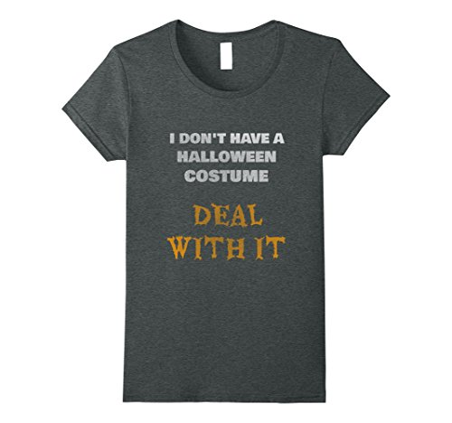 Don't Have A Halloween Costume (Womens I Don't Have a Halloween Costume, Deal With It T-Shirt XL Dark Heather)