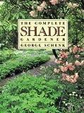 Complete Shade Gardener, George H. Schenk, 0395365643