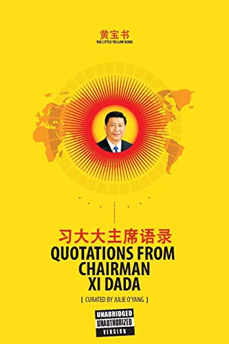 (The Little Yellow Book: Quotations from Chairman Xi Dada (COLLECTOR'S EDITION) (Over-Tone Collection))