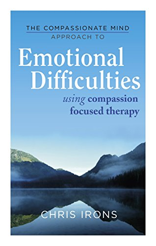 The Compassionate Mind Approach to Emotional Difficulties: Using Compassion-Focused Therapy (Compassion Focused Therapy) (English Edition)