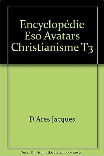 Livres à télécharger gratuitement sur l'ordinateur Encyclopédie ésotérique : les avatars du christianisme, tome 3 PDF FB2