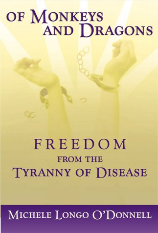 Of Monkeys and Dragons: Freedom from the Tyranny of Disease Michele Longo ODonnell