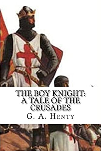 The Boy Knight A Tale of the Crusades