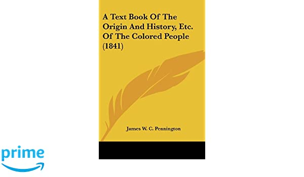 amazoncom a text book of the origin and history etc of the colored people 1841 9781120132710 james w c pennington books - Colored People Book
