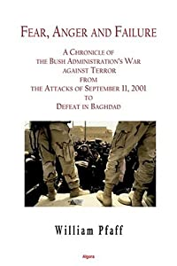 Fear, Anger and Failure: A Chronicle of the Bush Administration's War Against Terror from the Attacts in September 2001 to Defeat in Baghdad by Algora Publishing