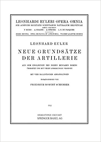 Neue Grundsatze Der Artillerie: Aus Dem Englischen Des Herrn Benjamin Robins Ubersetzt Und Mit Vielen Anmerkungen Versehen: 14 (Leonhard Euler, Opera Omnia)