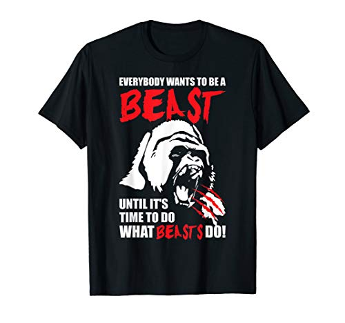 Everybody Wants To Be A Beast - Gorilla - Gym T-Shirt (Everybody Wants To Be A Bodybuilder Shirt)