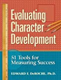 Evaluating Character Development : 51 Tools for Measuring Success, DeRoche, Edward F., 1892056402