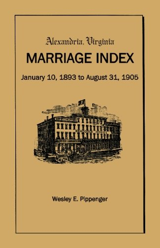 Read Online Alexandria Virginia Marriage Index, January 10, 1893 to August 31, 1905 PDF