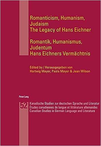 Romanticism, Humanism, Judaism- Romantik, Humanismus, Judentum: The Legacy of Hans Eichner- Hans Eichners Vermaechtnis Kanadische Studien zur deutschen Sprache und Literatur