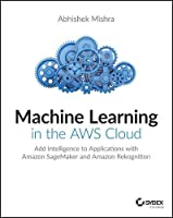 Machine Learning in the AWS Cloud Front Cover
