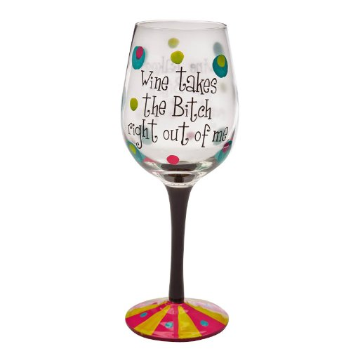 Evergreen-Enterprises-EG3CWG036-Handpainted-Wine-Glass-Wine-Takes-the-Bitch-Right-Out-of-Me