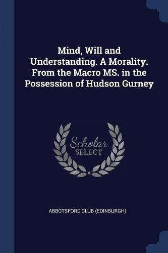 Download Mind, Will and Understanding. A Morality. From the Macro MS. in the Possession of Hudson Gurney pdf