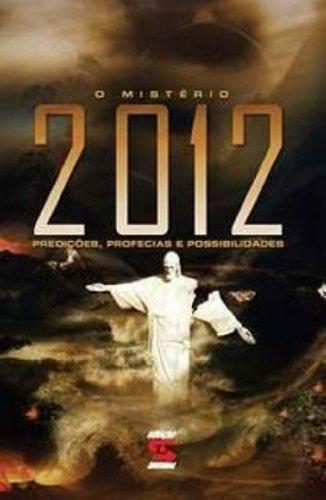 O Mistério de 2012. Predições, Profecias e Possibilidades