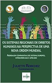 OS SISTEMAS REGIONAIS DE DIREITOS HUMANOS NA PERSPECTIVA DE UMA NOVA ORDEM MUNDIAL: Abordagem comparativa dos