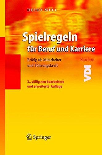 Spielregeln für Beruf und Karriere: Erfolg als Mitarbeiter und Führungskraft: Erfolg Als Mitarbeiter Und Fuhrungskraft (VDI-Buch)
