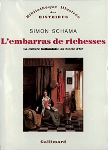 Amazon Fr L Embarras De Richesses Une Interpretation De La Culture Hollandaise Au Siecle D Or Schama Simon Dauzat Pierre Emmanuel Livres