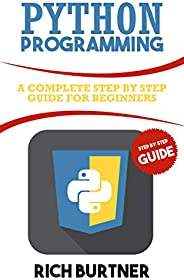 Python Programming: A Complete Step by Step Guide for Beginners (English Edition)
