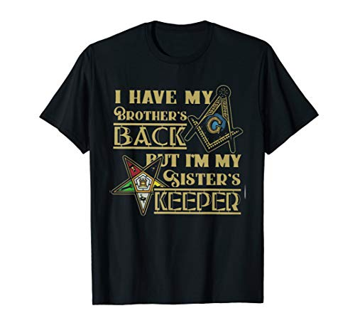I Have My Brother's Back Freemasonry But My Sister's Keeper T-Shirt