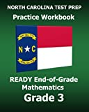NORTH CAROLINA TEST PREP Practice Workbook READY End-of-Grade Mathematics Grade 3: Preparation for the READY EOG Mathematics Tests
