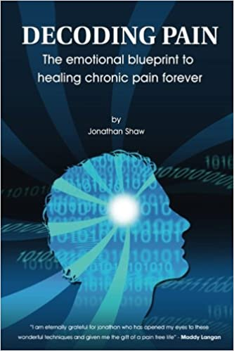 Decoding pain the emotional blueprint to healing chronic pain decoding pain the emotional blueprint to healing chronic pain volume 1 jonathan shaw 9781499715552 amazon books malvernweather