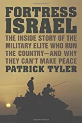 Fortress Israel: The Inside Story of the Military Elite Who Run the Country--and Why They Can't Make Peace by Patrick Tyler (2012-09-18)