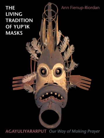 The Living Tradition of Yup'Ik Masks: Agayuliyararput : Our Way of Making Prayer]()
