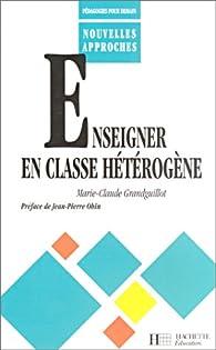 Enseigner en classe hétérogène par Marie-Claude Grandguillot