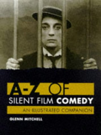 A-Z of Silent Film Comedy: An Illustrated Companion by Brand: Batsford