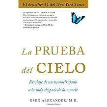 La Prueba del Cielo: El Viaje de Un Neurocirujano a la Vida Después de la Muerte