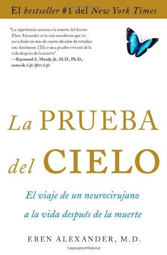 La prueba del cielo: el viaje de un neurocirujano a la vida despues de la muerte [Eben Alexander M.D.] (Tapa Blanda)