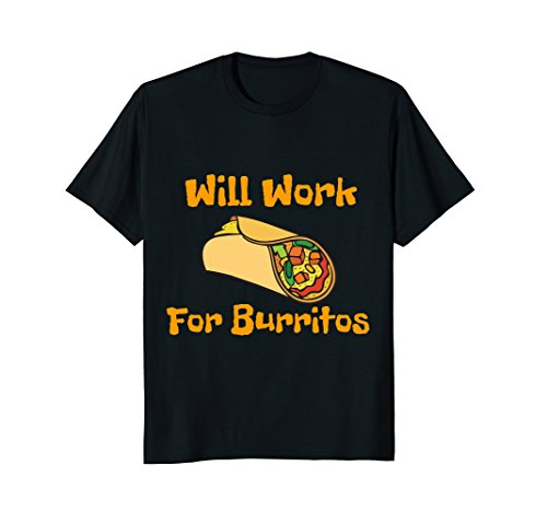 Will Work for Burritos Junk Food Funny Mexican Food Shirt