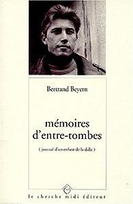 Mémoires d'entre-tombes (journal d'un enfant de la dalle) par Bertrand Beyern