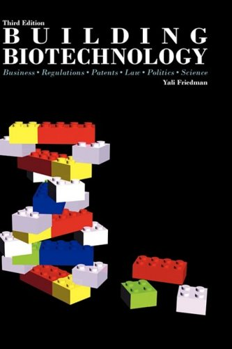 Building Biotechnology: Business, Regulations, Patents, Law, Politics, Science