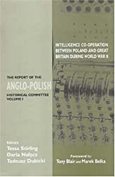 Intelligence Co-Operation Between Poland and Great Britain During World War II: v.1: The Report of the Anglo-Polish Historical Committee: Vol 1 (Government Official History Series)