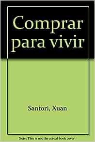 Comprar para vivir(9788495640987): Xuan; Amargo, Pablo; Santori, Xuan