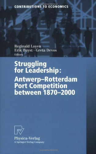 Download Struggling for Leadership: Antwerp-Rotterdam Port Competition between 1870 -2000 (Contributions to Economics) Pdf