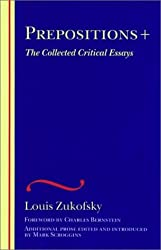 Prepositions +: The Collected Critical Essays (The Wesleyan Centennial Edition of the Complete Critical Writings of Louis Zukofsky)