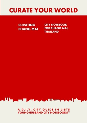 Download Curating Chang Mai: City Notebook For Chang Mai, Thailand: A D.I.Y. City Guide In Lists (Curate Your World) pdf
