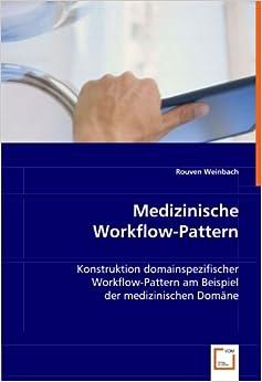 Medizinische Workflow-Pattern: Konstruktion domainspezifischer Workflow-Pattern am Beispiel der medizinischen Domäne