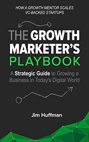 The Growth Marketer's Playbook by Jim Huffman