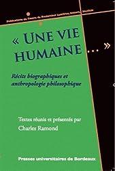 Une vie humaine... : Récits biographiques et anthropologie philosophique