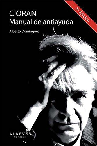 Descargar Libro Cioran, Manual De Antiayuda: Biografía Alberto Domínguez Torres