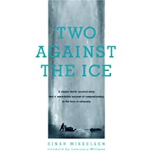 Two Against the Ice: A Classic Arctic Survival Story and a Remarkable Account of Companionship in the  Face of Adversity