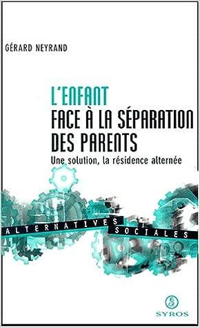 Ebooks gratuits au format pdf télécharger L'enfant face à la séparation des parents : une solution, la résidence alternée by Gérard Neyrand PDF