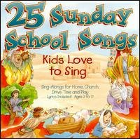 25 Sunday School Songs Kids Love to Sing - Sing-Alongs for Home, Church, Drive Time and Play - Lyrics Included (Ages 2 to 7)