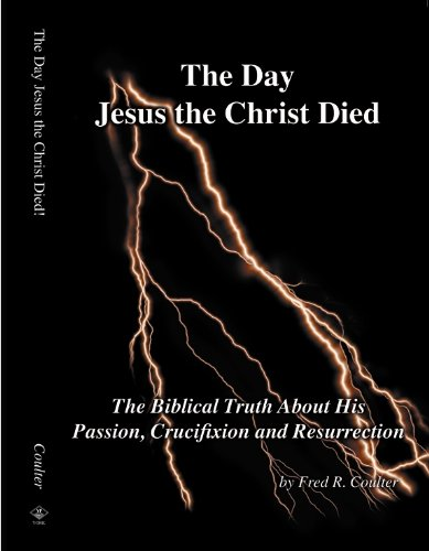 The Day Jesus the Christ Died - The Biblical Truth about His Passion, Crucifixion and Resurrection ()