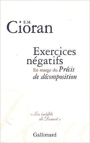 Emil Cioran - Exercices négatifs. En marge du Précis de décomposition
