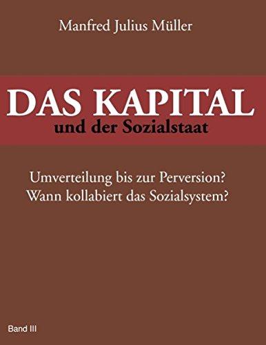 DAS KAPITAL und der Sozialstaat: Umverteilung bis zur Perversion? Wann kollabiert das Sozialsystem?