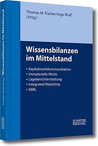 Wissensbilanzen im Mittelstand: Kapitalmarktkommunikation, Immaterielle Werte, Lageberichterstattung, Integrated Reporting, XBRL